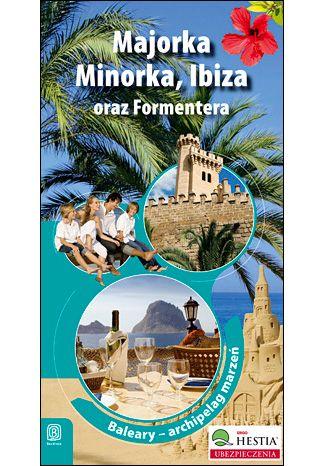 Okładka książki/ebooka Majorka, Minorka, Ibiza oraz Formentera. Archipelag marzeń. Wydanie 1