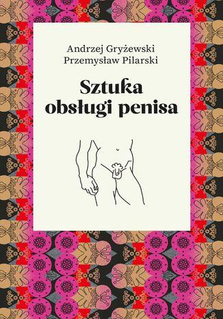 Okładka książki/ebooka Sztuka obsługi penisa