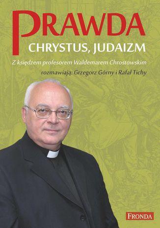 Okładka książki/ebooka Prawda. Chrystus. Judaizm