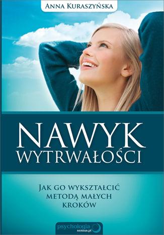 Okładka książki/ebooka Nawyk wytrwałości. Jak go wykształcić metodą małych kroków