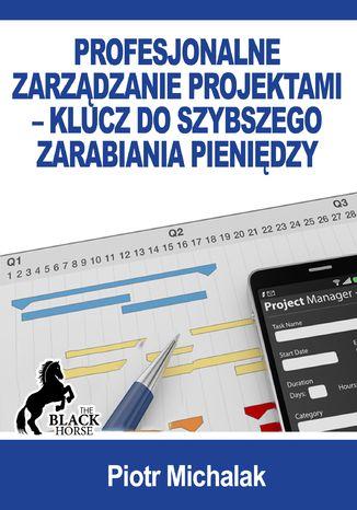 Okładka książki/ebooka Profesjonalne zarządzanie projektami - klucz do szybszego zarabiania pieniędzy