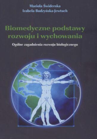 Okładka książki/ebooka Biomedyczne podstawy rozwoju i wychowania. Ogólne zagadnienia rozwoju biologicznego