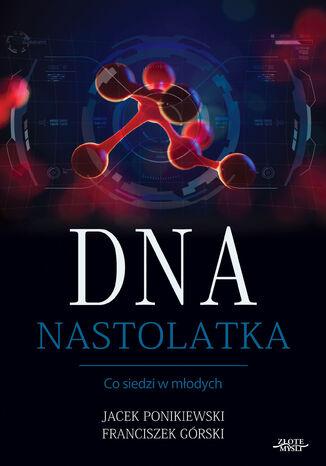 Okładka książki/ebooka DNA Nastolatka. Co siedzi w młodych