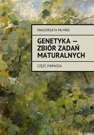 Okładka książki/ebooka Genetyka-- zbiór zadań maturalnych