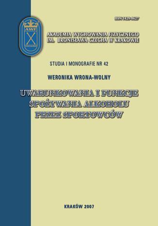 Okładka książki/ebooka Uwarunkowania i funkcje spożywania alkoholu przez sportowców
