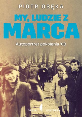 Okładka książki/ebooka My, ludzie z Marca. Autoportret pokolenia 68