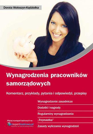Okładka książki/ebooka Wynagrodzenia pracowników samorządowych Komentarz, przykłady, pytania i odpowiedzi, przepisy