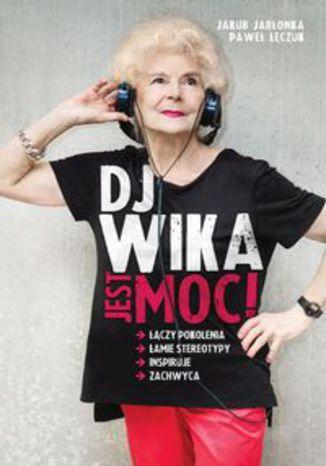 Okładka książki/ebooka DJ Wika Jest moc!