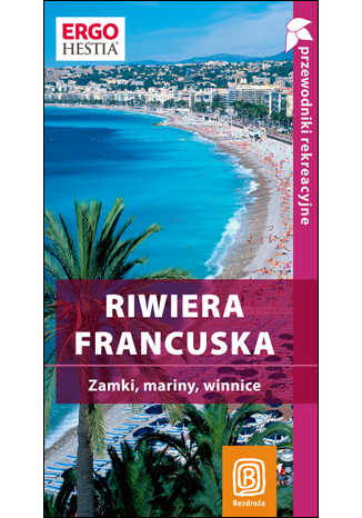 Okładka książki/ebooka Riwiera francuska. Zamki, mariny, winnice. Przewodnik rekreacyjny. Wydanie 1