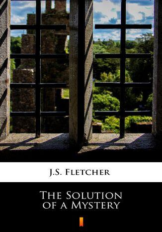 Okładka książki/ebooka The Solution of a Mystery