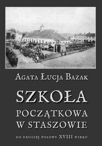 Okładka książki/ebooka Szkoła początkowa w Staszowie do drugiej połowy XVIII wieku