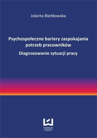 Okładka książki/ebooka Psychospołeczne bariery zaspokajania potrzeb pracowników. Diagnozowanie sytuacji pracy