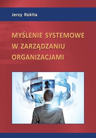 Okładka książki/ebooka Myślenie systemowe w zarządzaniu organizacjami