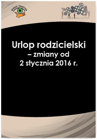 Okładka książki/ebooka Urlop rodzicielski - zmiany od 2 stycznia 2016 r