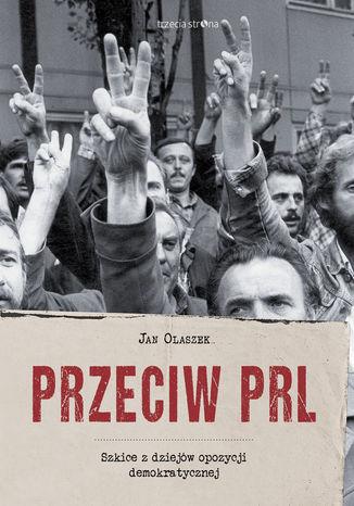 Okładka książki/ebooka Przeciw PRL. Szkice z dziejów opozycji demokratycznej