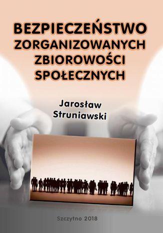 Okładka książki/ebooka Bezpieczeństwo zorganizowanych zbiorowości społecznych