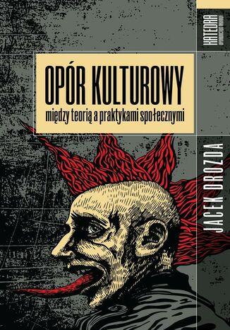 Okładka książki/ebooka Opór kulturowy między teorią a praktykami społecznymi