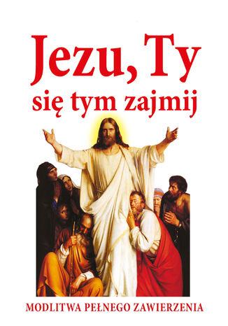 Okładka książki/ebooka Jezu, Ty się tym zajmij. Modlitwa pełnego zawierzenia