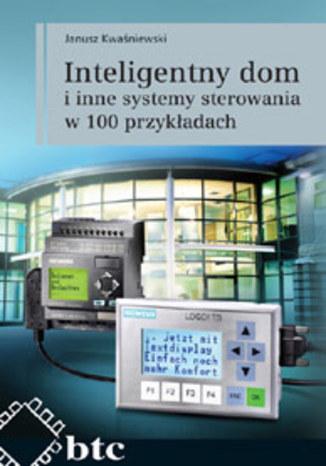 Okładka książki/ebooka Inteligentny dom i inne systemy sterowania w 100 przykładach