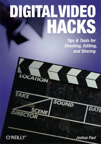 Okładka książki/ebooka Digital Video Hacks. Tips & Tools for Shooting, Editing, and Sharing