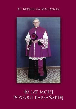 Okładka książki/ebooka 40 lat Mojej Posługi Kapłańskiej