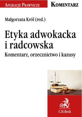 Okładka książki/ebooka Etyka adwokacka i radcowska. Komentarz, orzecznictwo i kazusy