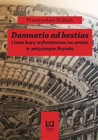 Okładka książki/ebooka Damnatio ad bestias i inne kary wykonywane na arenie w antycznym Rzymie