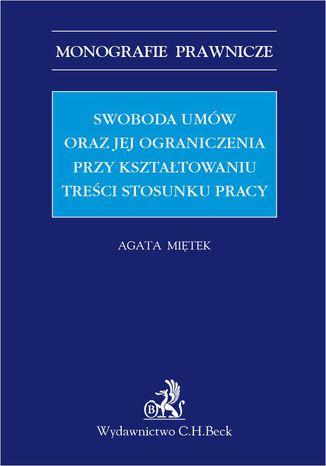 Okładka książki/ebooka Swoboda umów i jej ograniczenia przy kształtowaniu treści stosunku pracy