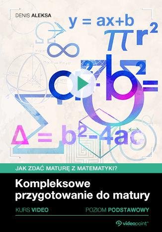 Okładka książki/ebooka Jak zdać maturę z matematyki? Kurs video. Kompleksowe przygotowanie do matury. Poziom podstawowy