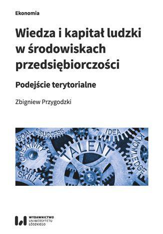 Okładka książki/ebooka Wiedza i kapitał ludzki w środowiskach przedsiębiorczości. Podejście terytorialne