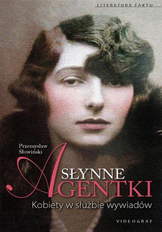 Okładka książki/ebooka Słynne agentki. Kobiety w służbie wywiadu i kontrwywiadu