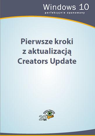 Okładka książki/ebooka Pierwsze kroki z aktualizacją Creators Update