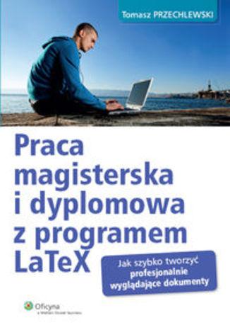 Okładka książki/ebooka Praca magisterska i dyplomowa z programem LaTeX