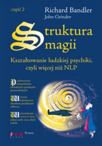 Okładka książki Struktura magii. Kształtowanie ludzkiej psychiki, czyli więcej niż NLP. Część 2