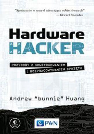 Okładka książki/ebooka Hardware Hacker. Przygody z konstruowaniem i rozpracowywaniem sprzętu