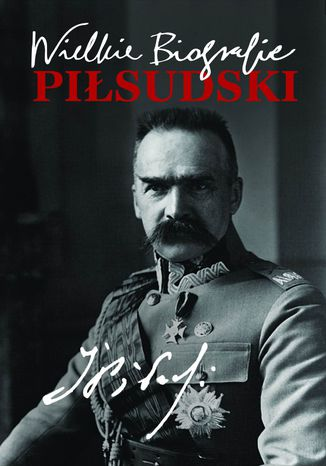 Okładka książki/ebooka Piłsudski. Wielkie Biografie