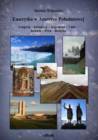 Okładka książki/ebooka Emerytka w Ameryce Południowej Urugwaj  Paragwaj  Argentyna  Chile  Boliwia  Peru  Brazylia