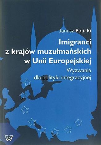 Okładka książki/ebooka Imigranci  z krajów muzułmańskich w Unii Europejskiej
