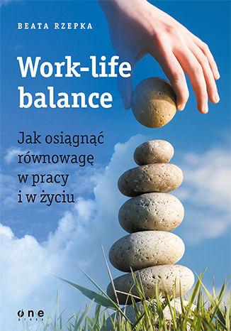 Okładka książki Work-life balance. Jak osiągnąć równowagę w pracy i w życiu