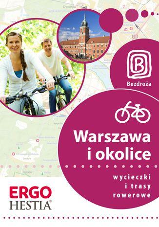 Okładka książki/ebooka Warszawa i okolice. Wycieczki i trasy rowerowe. Wydanie 1