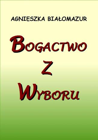 Okładka książki/ebooka Bogactwo z wyboru