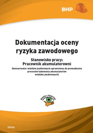Okładka książki/ebooka Dokumentacja oceny ryzyka zawodowego - stanowisko pracy: pracownik akumulatorowni (konserwator wózków jezdniowych uprawniony do prowadzenia procesów ładowania akumulatorów wózków jezdniowych)
