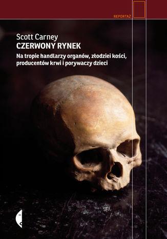 Okładka książki/ebooka Czerwony rynek. Na tropie handlarzy organów, złodziei kości, producentów krwi i porywaczy dzieci