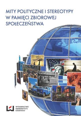 Okładka książki/ebooka Mity polityczne i stereotypy w pamięci zbiorowej społeczeństwa