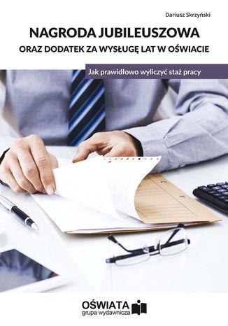 Okładka książki/ebooka Nagroda jubileuszowa oraz dodatek za wysługę lat w oświacie. Jak prawidłowo wyliczyć staż pracy