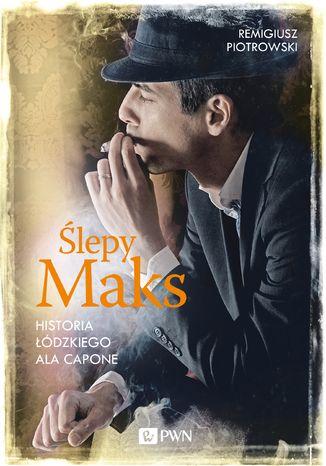 Okładka książki/ebooka Ślepy Maks. Historia łódzkiego Ala Capone