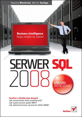 Okładka książki Serwer SQL 2008. Usługi biznesowe. Analiza i eksploracja danych