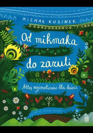 Okładka książki/ebooka Od mikmaka do zazuli. Atlas regionalizmów dla dzieci