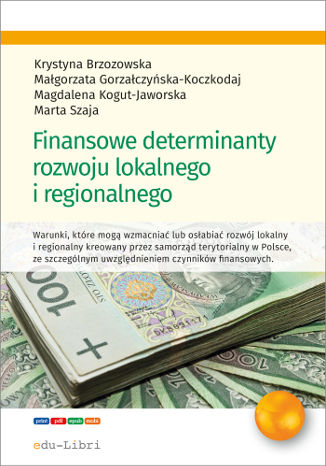 Okładka książki/ebooka Finansowe determinanty rozwoju lokalnego i regionalnego