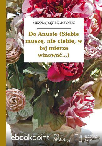 Okładka książki/ebooka Do Anusie (Siebie muszę, nie ciebie, w tej mierze winować...)